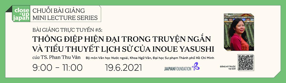 Chuỗi bài giảng 「CLOSE-UP JAPAN」 Bài giảng trực tuyến #5: Thông điệp hiện đại trong truyện ngắn và tiểu thuyết lịch sử của INOUE YASUSHI